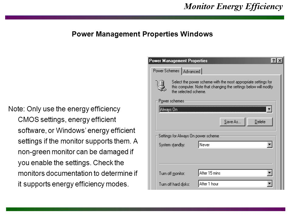 Monitor Energy Efficiency Note: Only use the energy efficiency CMOS settings, energy efficient software, or Windows' energy efficient settings if the monitor supports them.