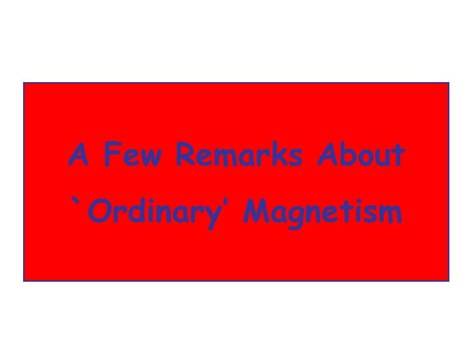 A Few Remarks About `Ordinary' Magnetism