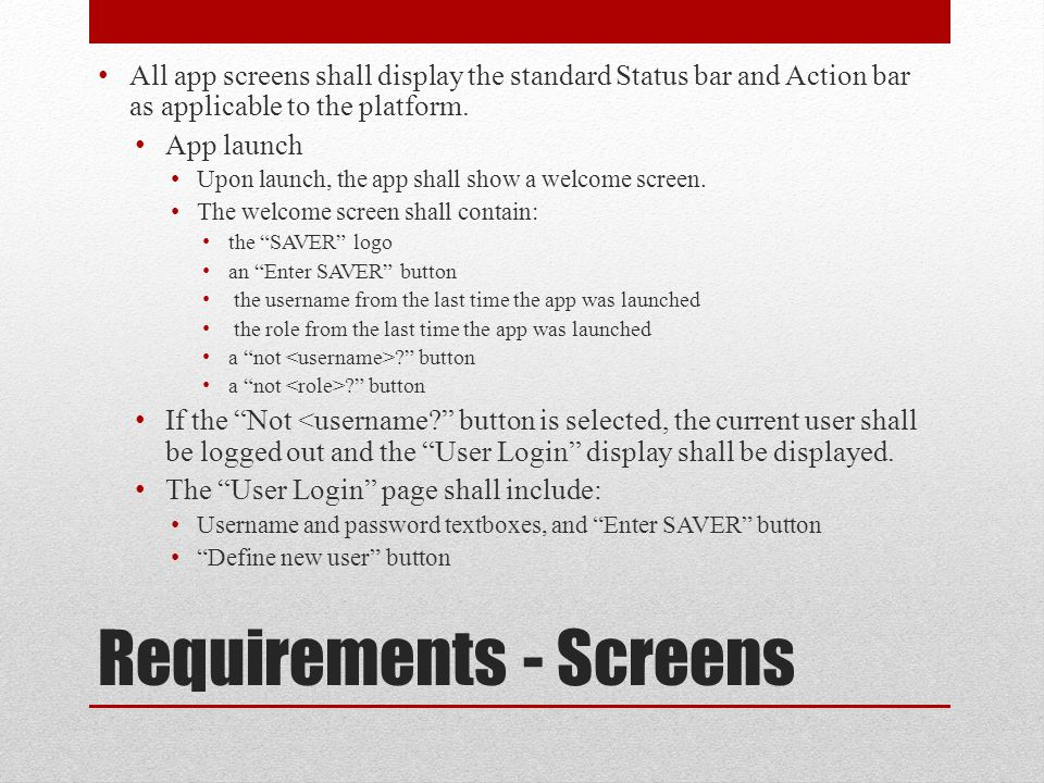 Requirements - Screens All app screens shall display the standard Status bar and Action bar as applicable to the platform.