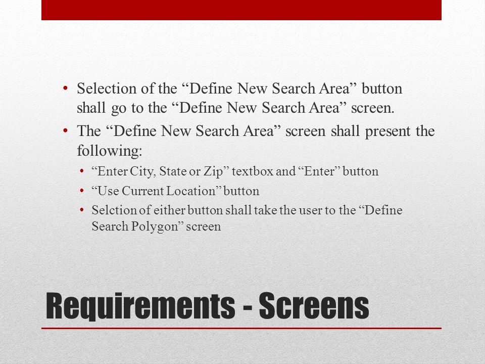 Requirements - Screens Selection of the Define New Search Area button shall go to the Define New Search Area screen.