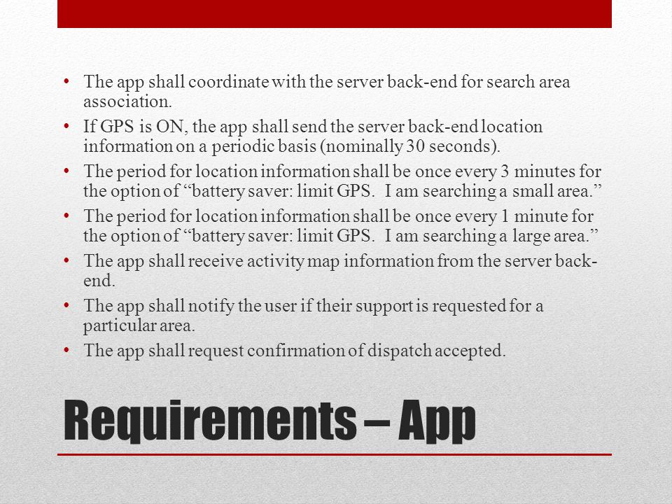 Requirements – App The app shall coordinate with the server back-end for search area association.