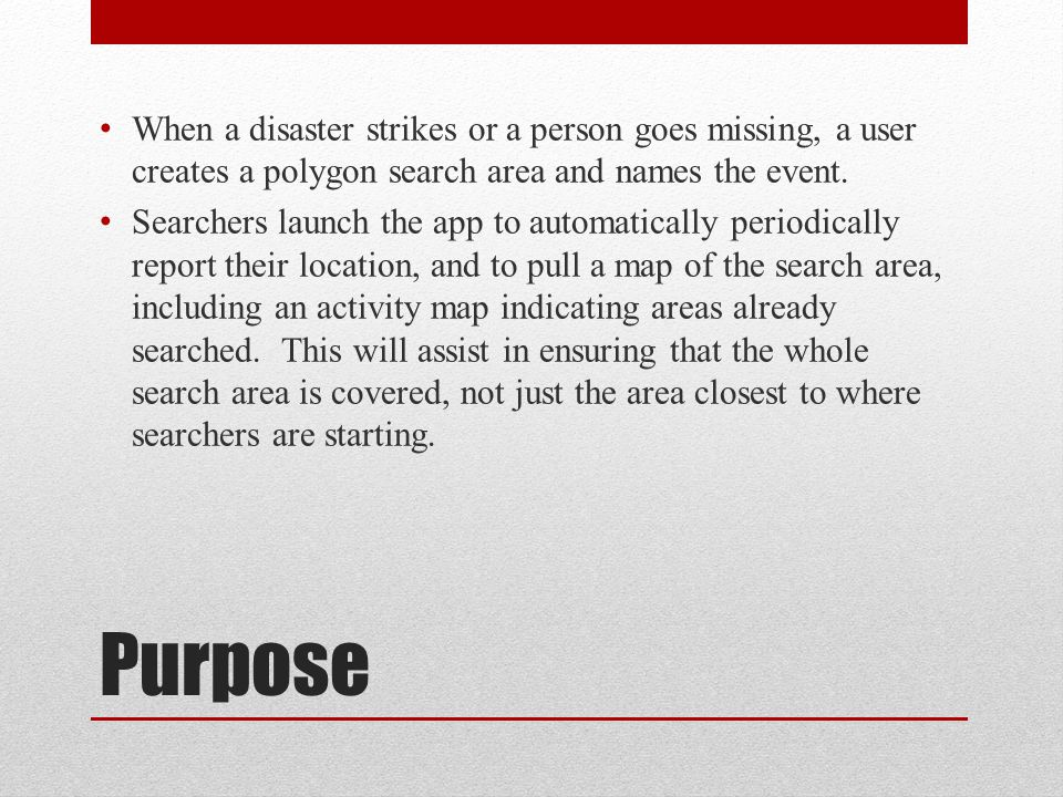 Purpose When a disaster strikes or a person goes missing, a user creates a polygon search area and names the event.