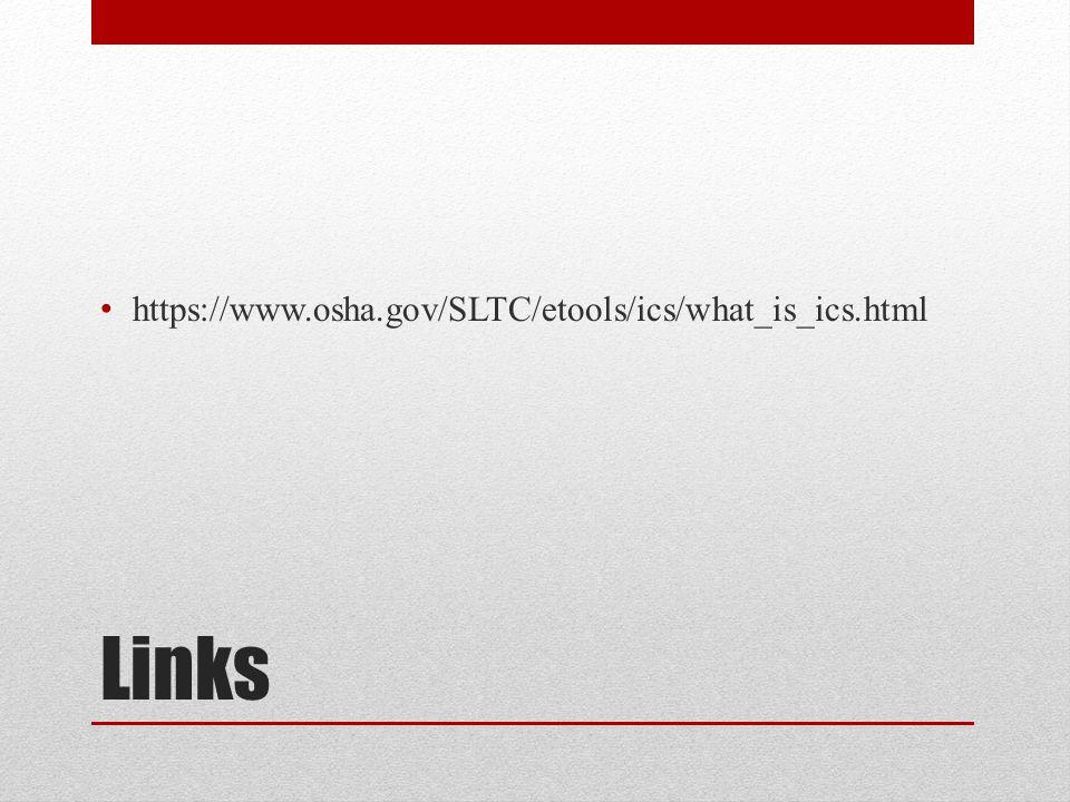Links https://www.osha.gov/SLTC/etools/ics/what_is_ics.html