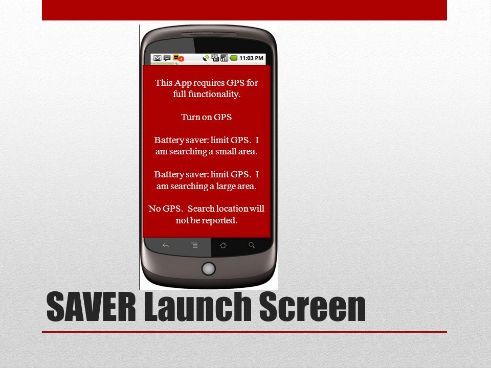 SAVER Launch Screen This App requires GPS for full functionality.