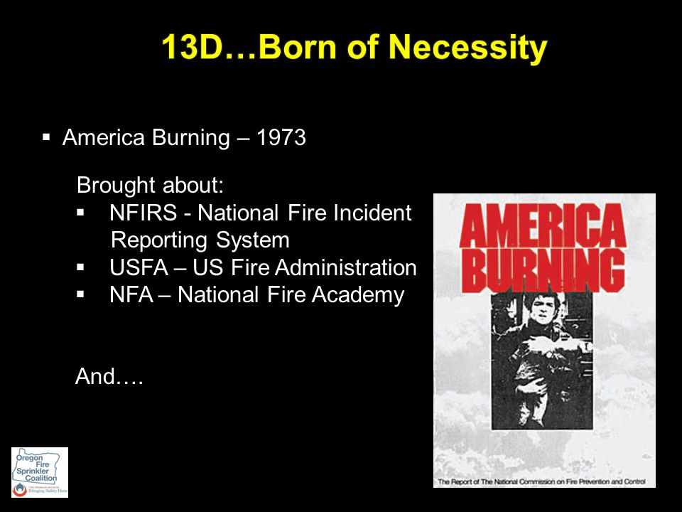  A Different Philosophy than NFPA 13:  Focus on life-safety (survivability)  Operate in tandem with smoke alarms for occupant notification  Address affordability  A Balance: Life Safety and Money