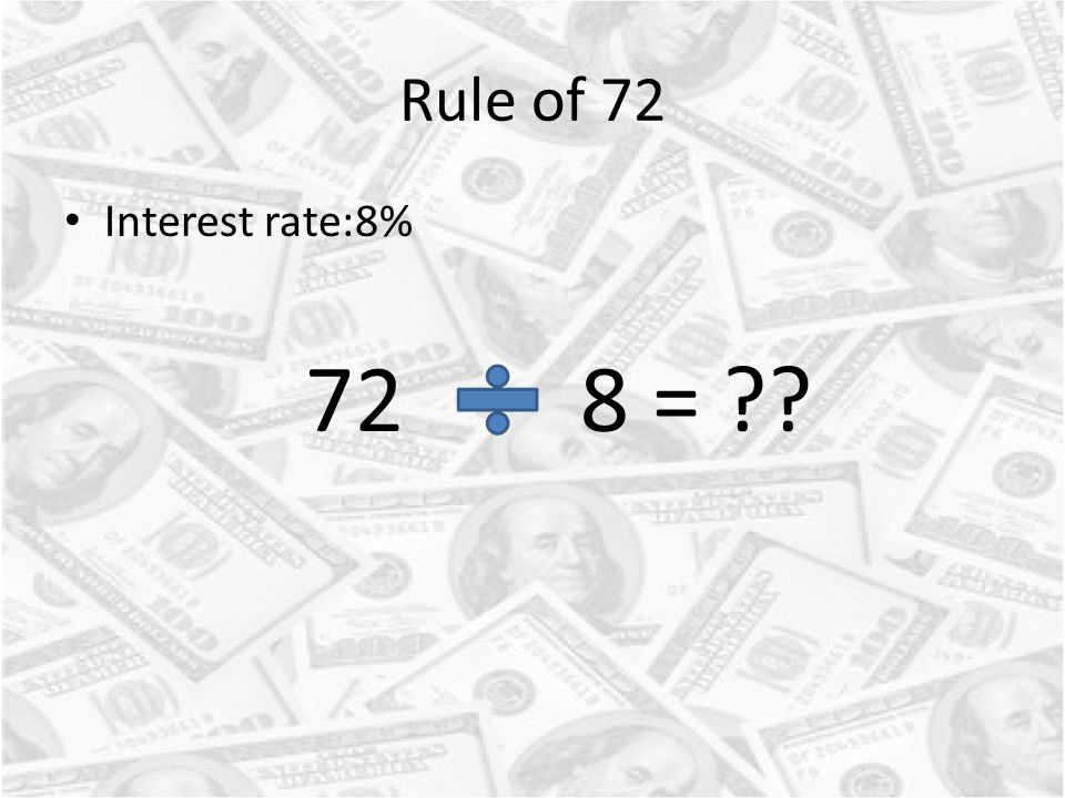 Rule of 72 Interest rate:8% 72 8 = ??