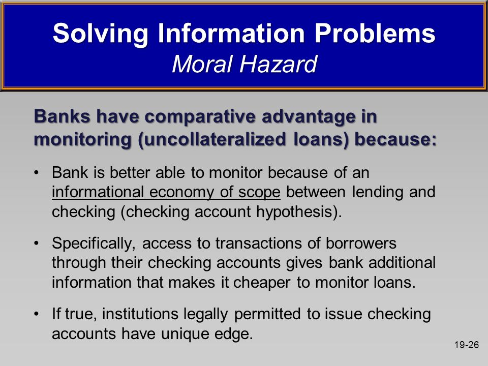 19-26 Banks have comparative advantage in monitoring (uncollateralized loans) because: Bank is better able to monitor because of an informational econ