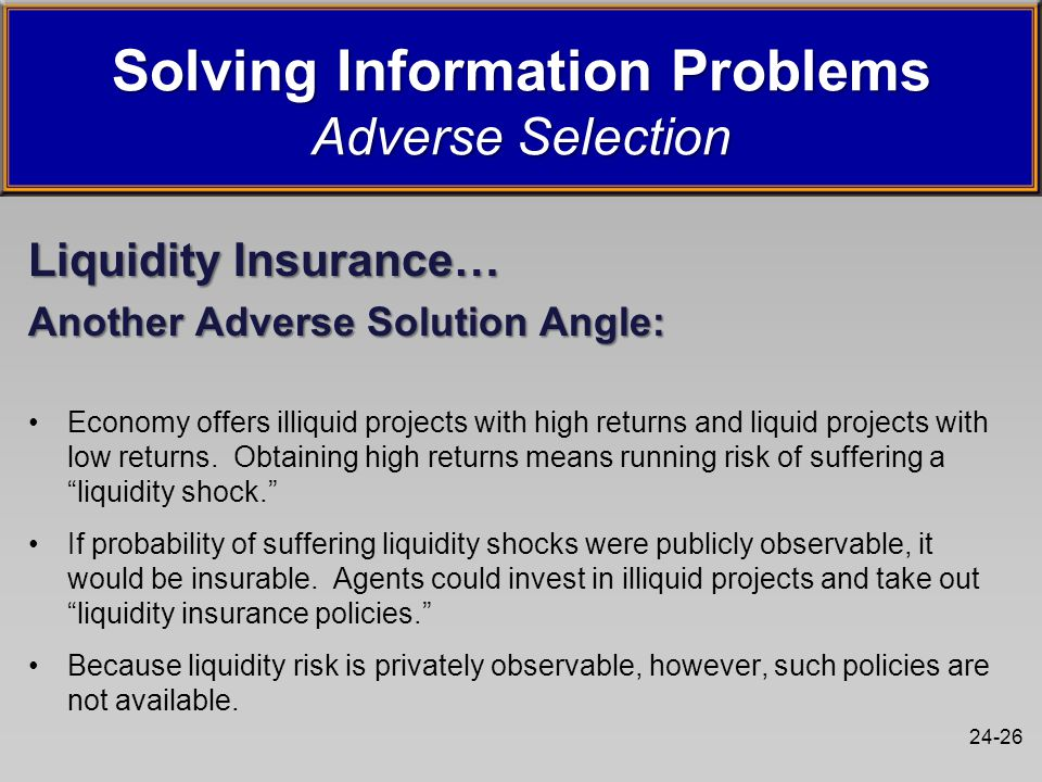 24-26 Liquidity Insurance… Another Adverse Solution Angle: Economy offers illiquid projects with high returns and liquid projects with low returns.