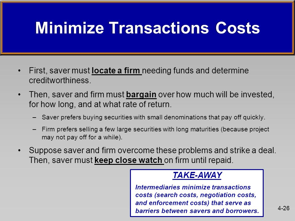 Minimize Transactions CostsMinimize Transactions Costs First, saver must locate a firm needing funds and determine creditworthiness. Then, saver and f