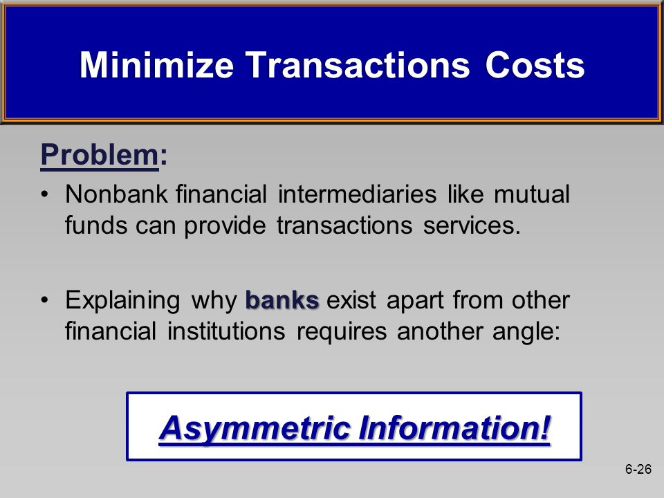 6-26 Minimize Transactions CostsMinimize Transactions Costs Problem: Nonbank financial intermediaries like mutual funds can provide transactions services.