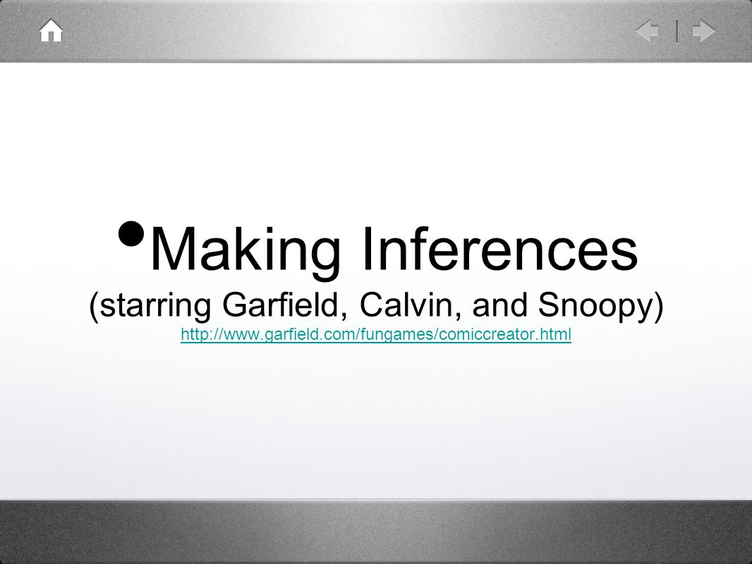 Making Inferences (starring Garfield, Calvin, and Snoopy) http://www.garfield.com/fungames/comiccreator.html http://www.garfield.com/fungames/comiccreator.html