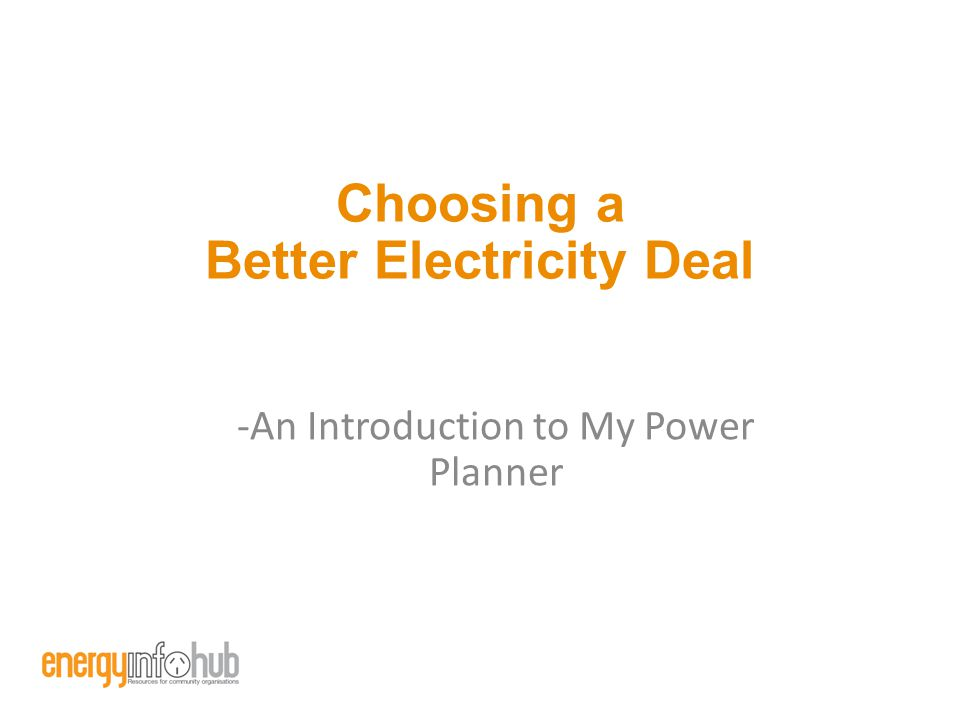Choosing a Better Electricity Deal -An Introduction to My Power Planner