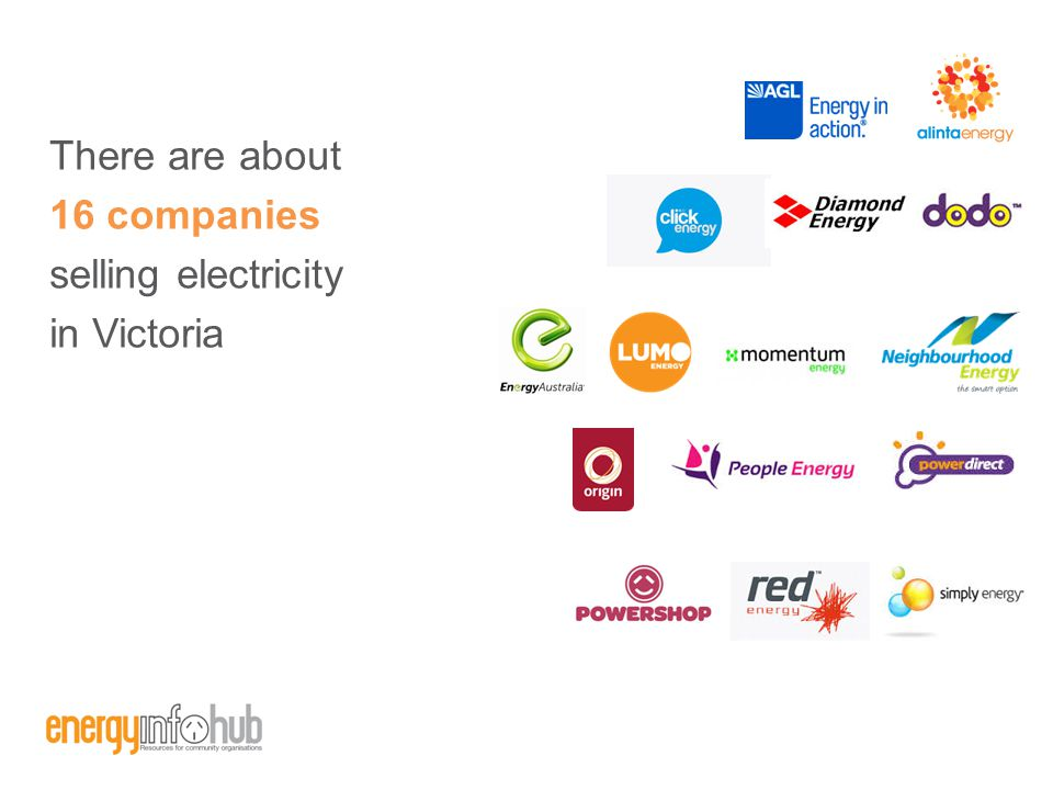 There are about 16 companies selling electricity in Victoria