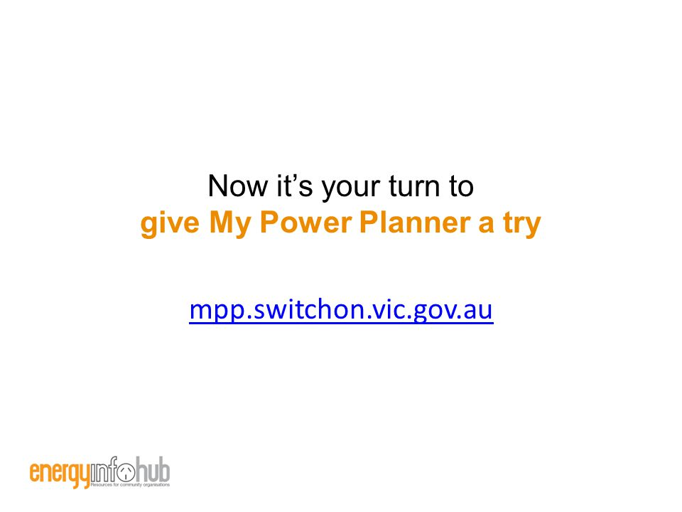 Now it's your turn to give My Power Planner a try mpp.switchon.vic.gov.au