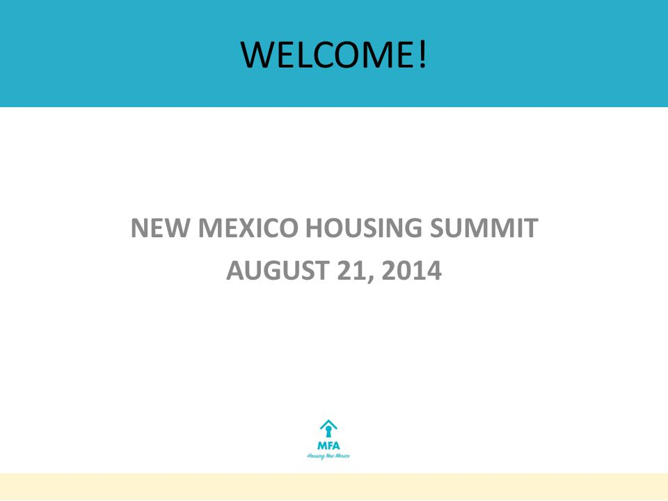 WELCOME! NEW MEXICO HOUSING SUMMIT AUGUST 21, 2014