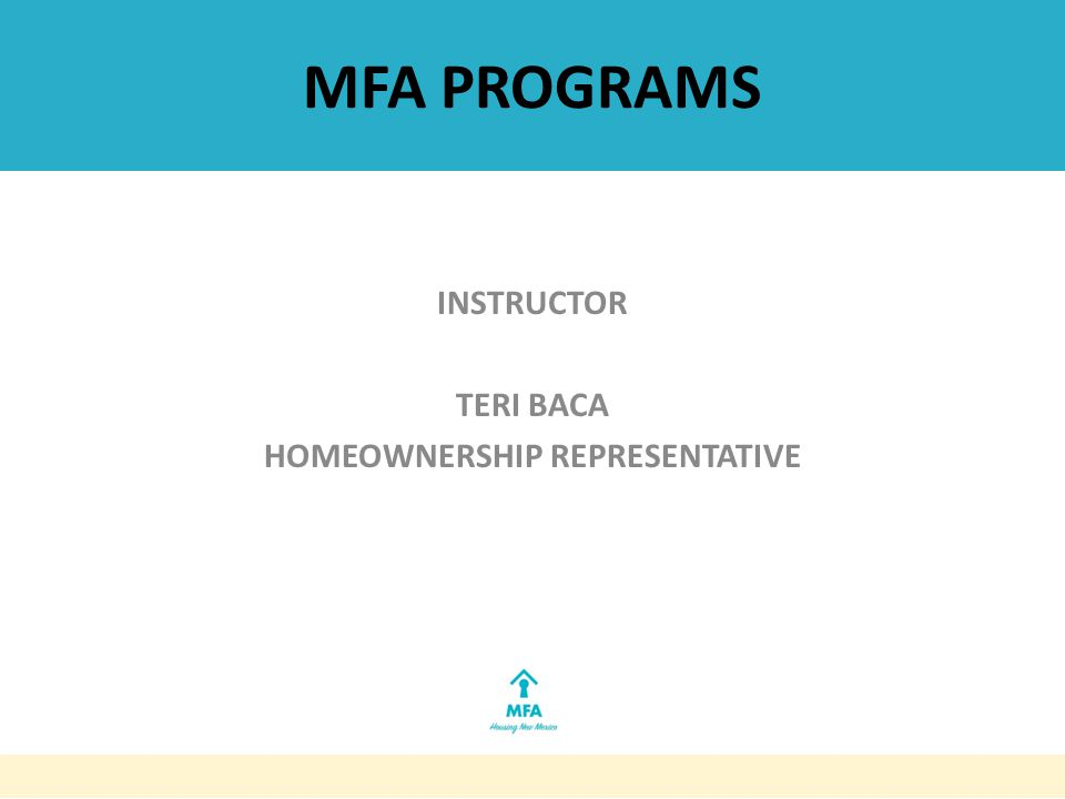MFA PROGRAMS INSTRUCTOR TERI BACA HOMEOWNERSHIP REPRESENTATIVE