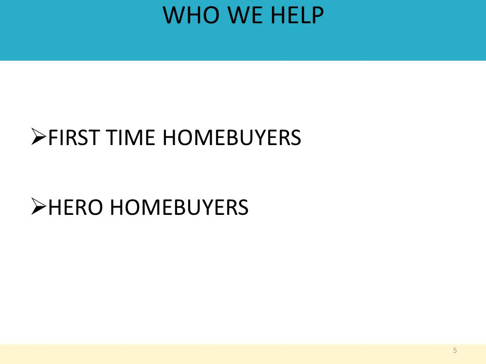 WHO WE HELP  FIRST TIME HOMEBUYERS  HERO HOMEBUYERS 5