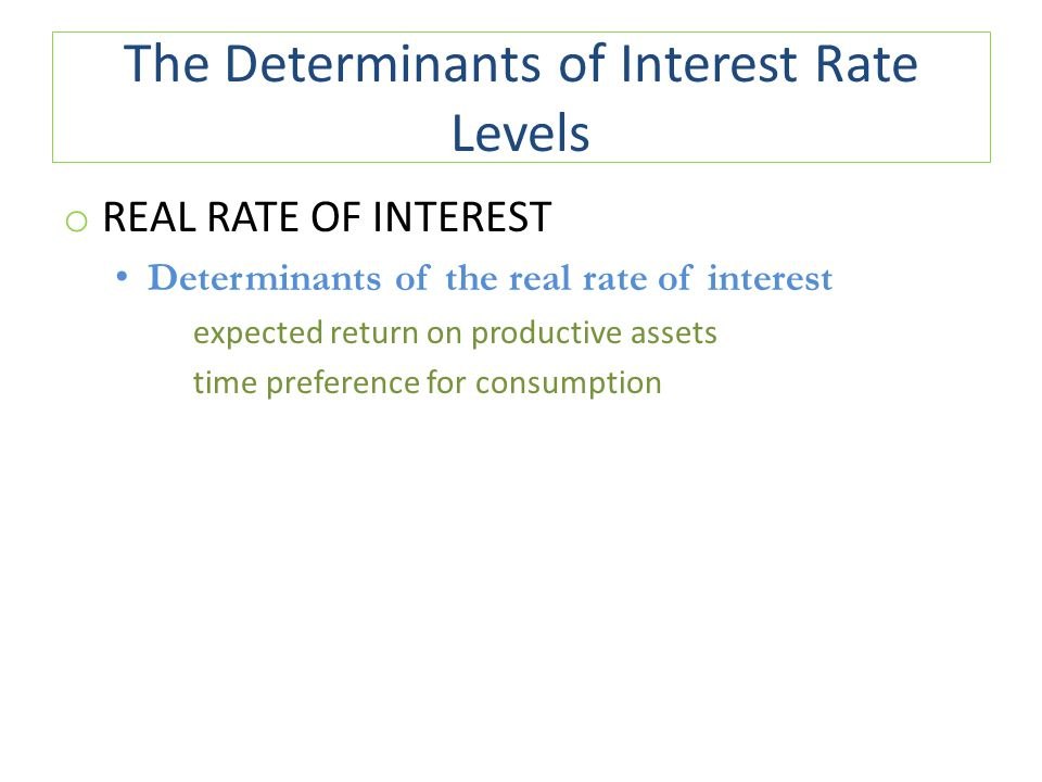 The Determinants of Interest Rate Levels o REAL RATE OF INTEREST Determinants of the real rate of interest expected return on productive assets time p