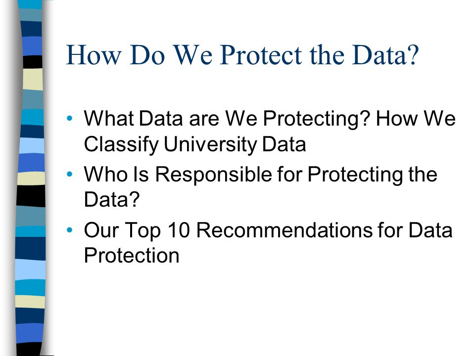 How Do We Protect the Data. What Data are We Protecting.