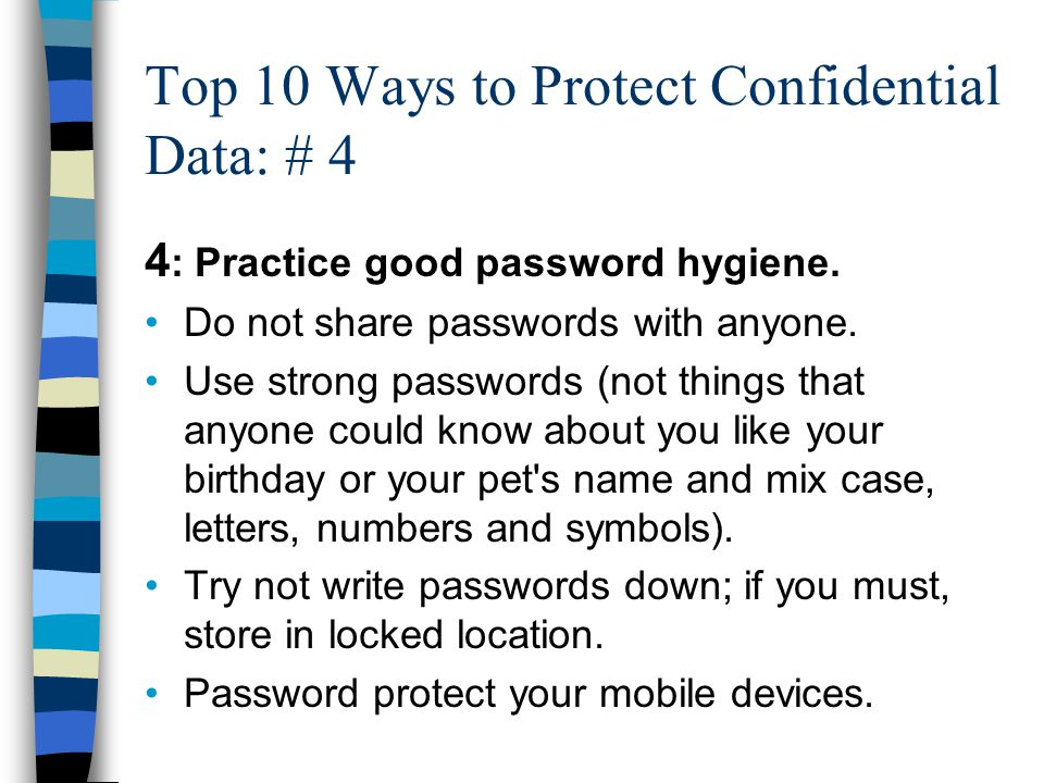 Top 10 Ways to Protect Confidential Data: # 4 4 : Practice good password hygiene.