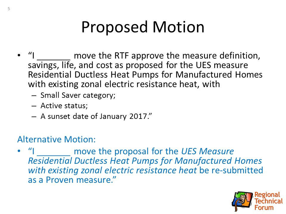 "Proposed Motion ""I _______ move the RTF approve the measure definition, savings, life, and cost as proposed for the UES measure Residential Ductless H"