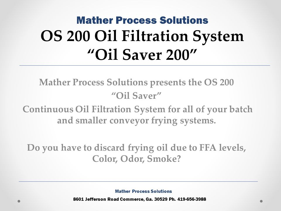 Mather Process Solutions presents the OS 200 Oil Saver Continuous Oil Filtration System for all of your batch and smaller conveyor frying systems.