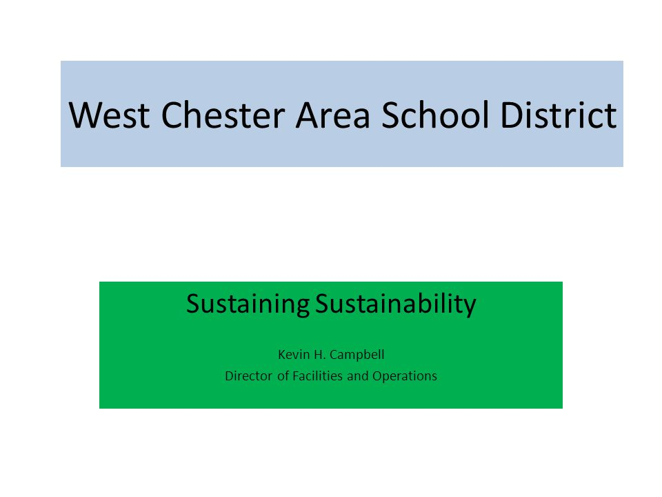 West Chester Area School District Sustaining Sustainability Kevin H.