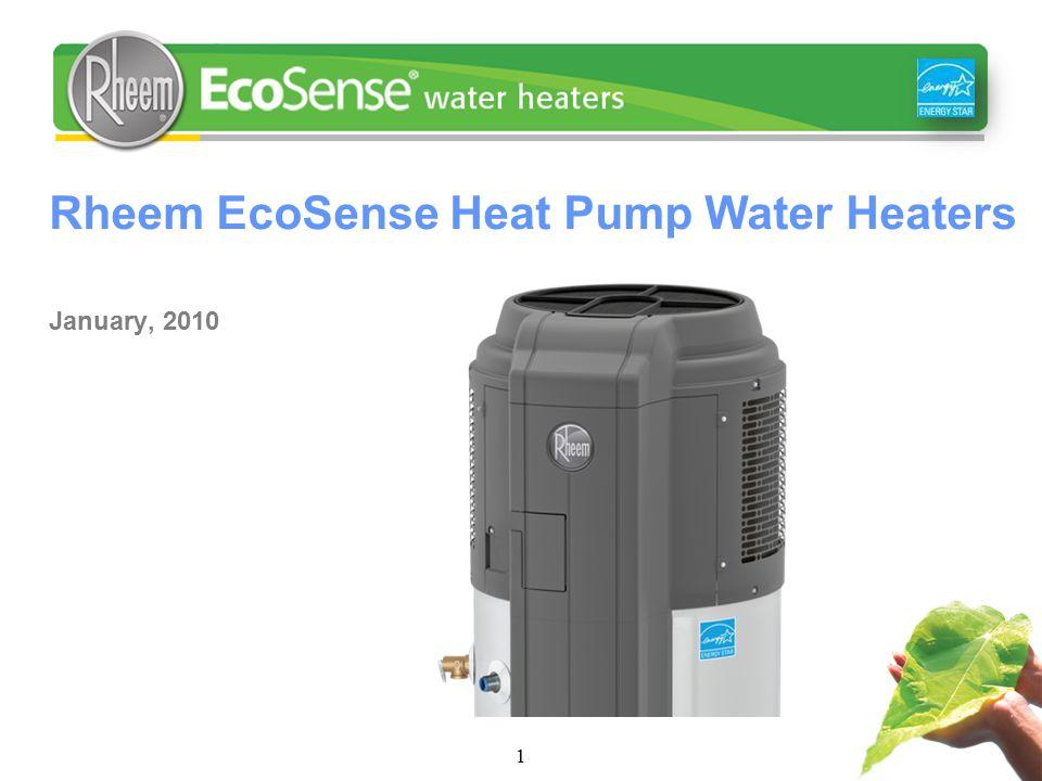 Rheem EcoSense Heat Pump Water Heaters January, 2010 1