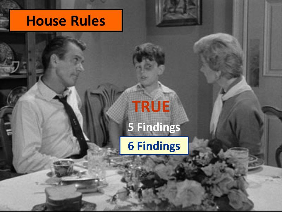 TRUE House Rules 5 Findings 6 Findings