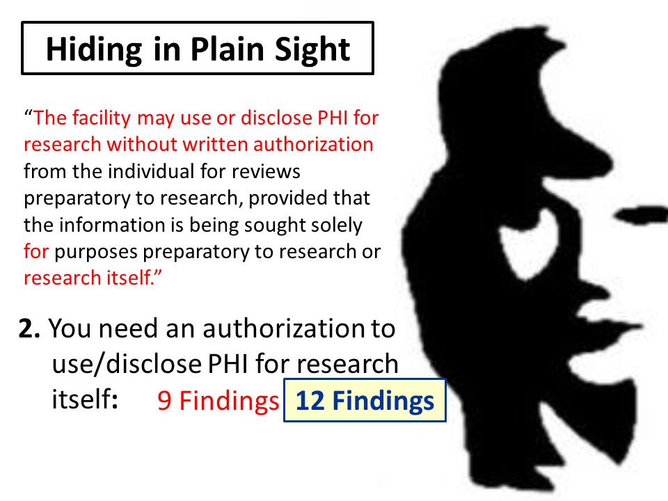 """2. You need an authorization to use/disclose PHI for research itself: 9 Findings Hiding in Plain Sight """"The facility may use or disclose PHI for resea"""