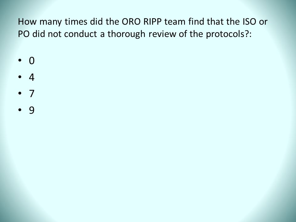 How many times did the ORO RIPP team find that the ISO or PO did not conduct a thorough review of the protocols : 0 4 7 9