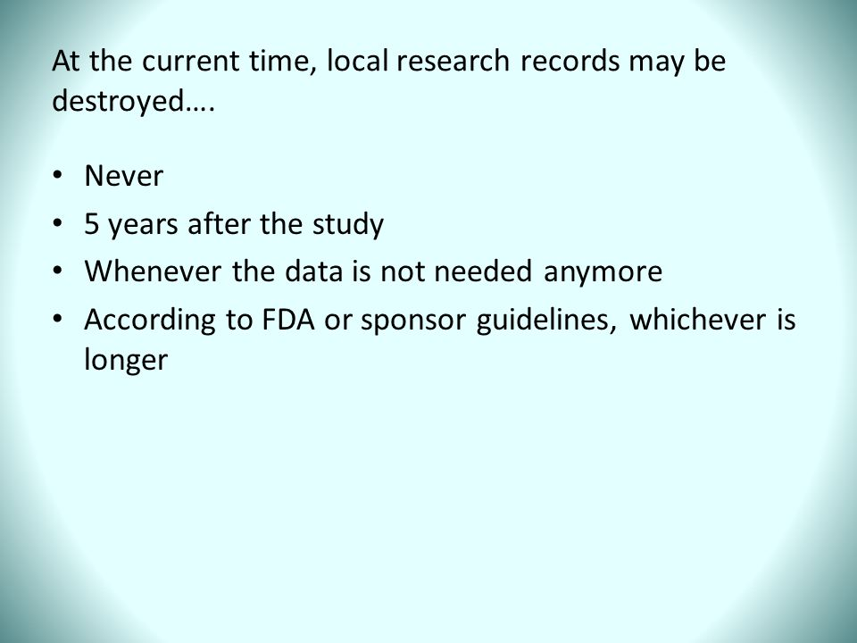 At the current time, local research records may be destroyed….