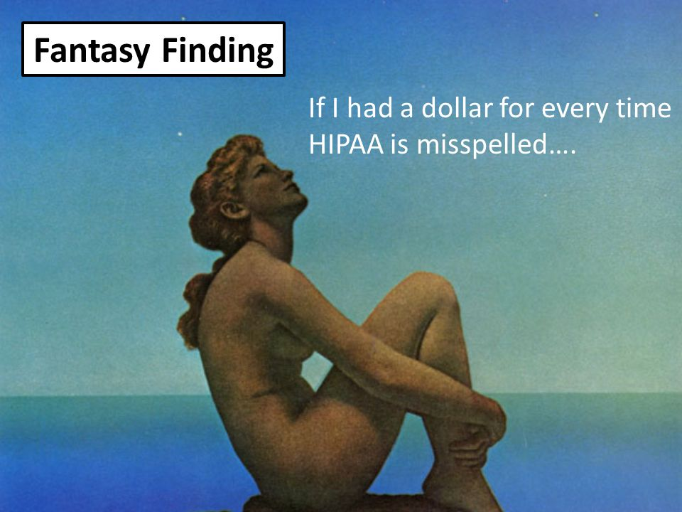 Fantasy Finding If I had a dollar for every time HIPAA is misspelled….