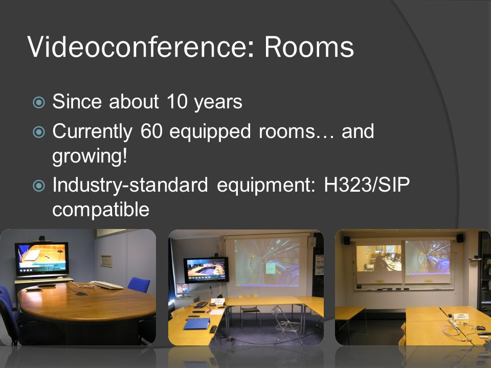 Videoconference: Rooms  Various sizes and configurations From 6 people (small meeting rooms) to 100 + people (amphitheatres)  Homogeneity of interfaces Tandberg/Cisco equipment  System reliability  Remote Administration/Support Centralized H.323 endpoints manager: TMS (Tandberg Management Suite)TMS ○ Usage statistics ○ Diagnostics and Alarms ○ Software update