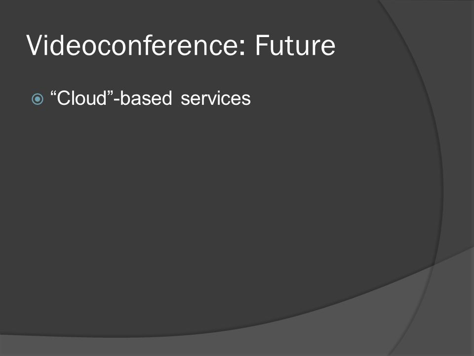 Videoconference: Future  Cloud -based services