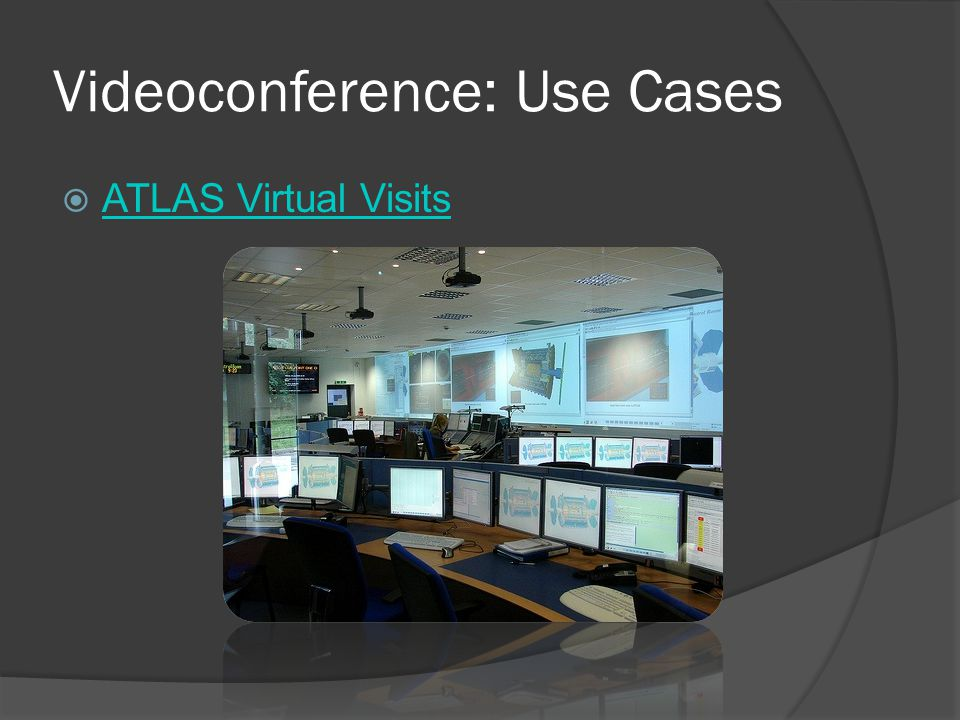 Videoconference: Use Cases  ATLAS Virtual Visits ATLAS Virtual Visits