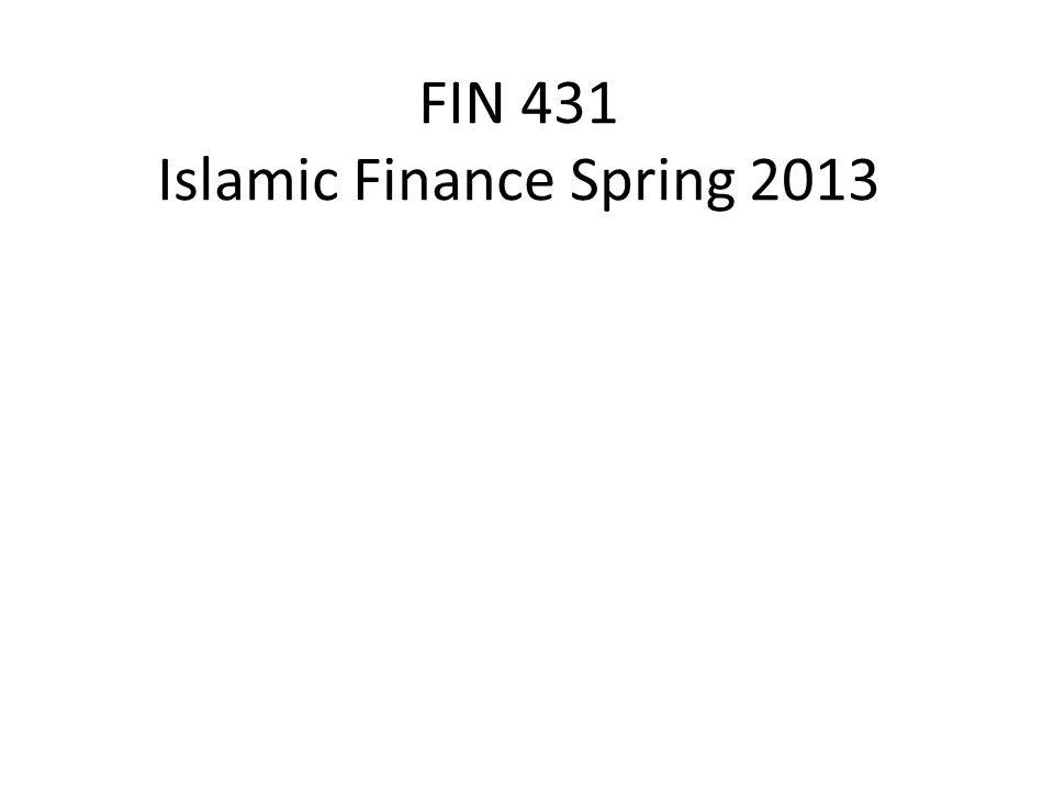 FIN 431 Islamic Finance Spring 2013