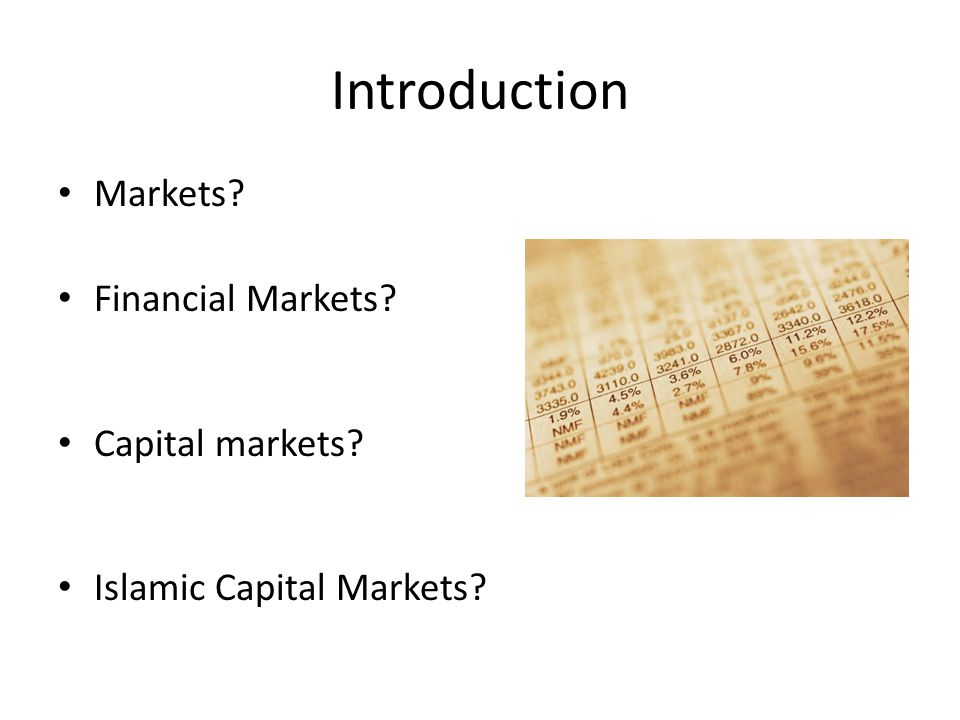 Introduction Markets Financial Markets Capital markets Islamic Capital Markets