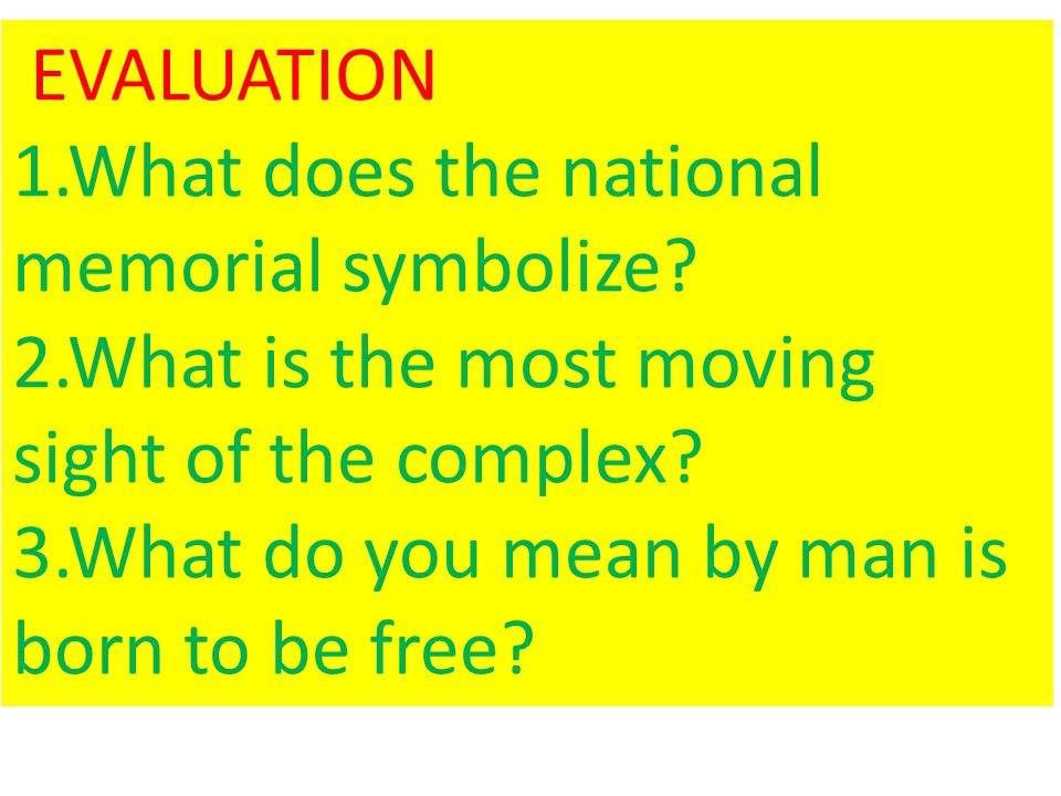 EVALUATION 1.What does the national memorial symbolize.