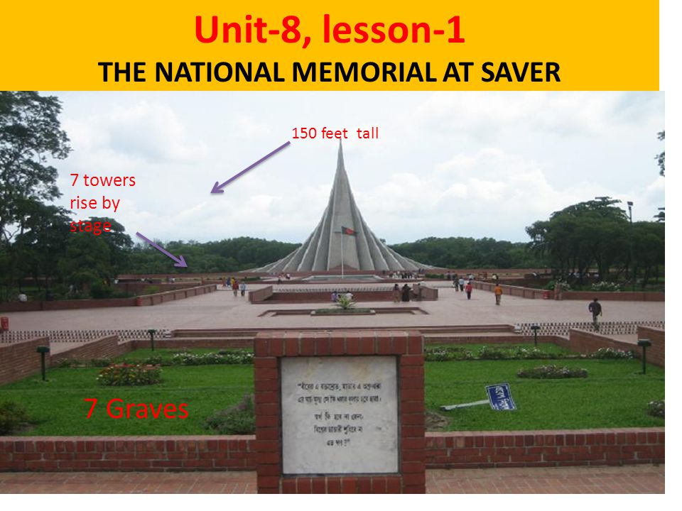 Unit-8, lesson-1 THE NATIONAL MEMORIAL AT SAVER 7 towers rise by stage 150 feet tall 7 Graves