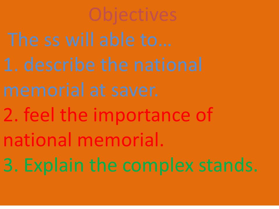 Objectives The ss will able to… 1. describe the national memorial at saver.