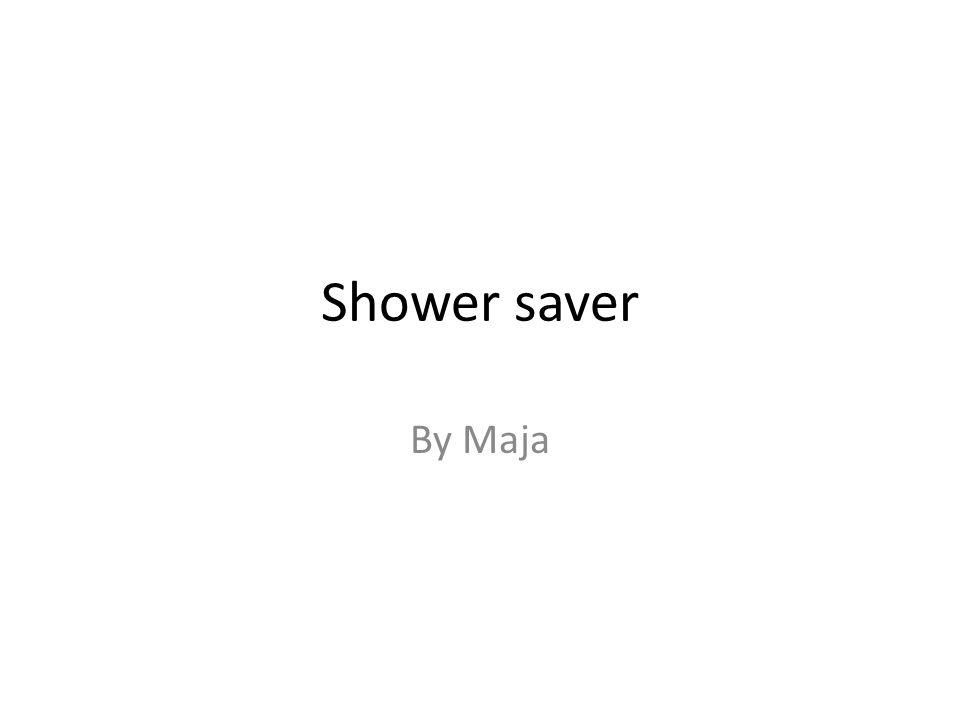 Shower saver By Maja