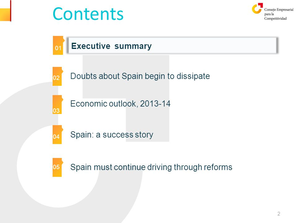 Contents 01 Executive summary 01 02 03 05 04 05 Doubts about Spain begin to dissipate Spain: a success story Economic outlook, 2013-14 2 Spain must continue driving through reforms 05