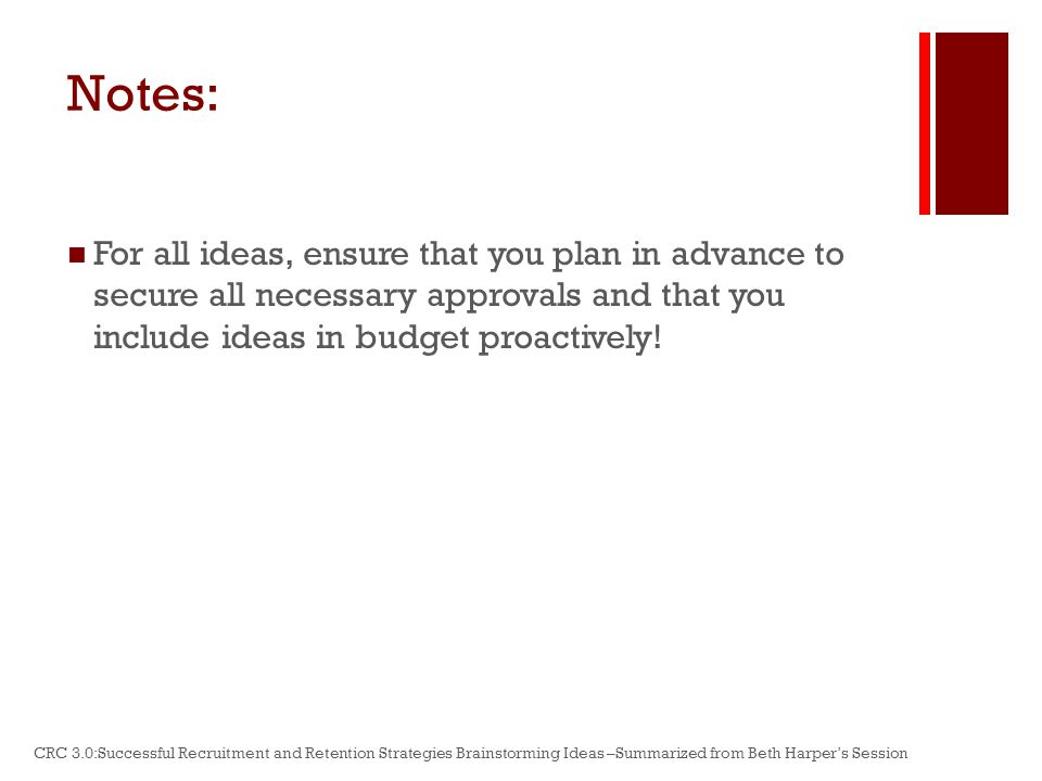 Notes: For all ideas, ensure that you plan in advance to secure all necessary approvals and that you include ideas in budget proactively.