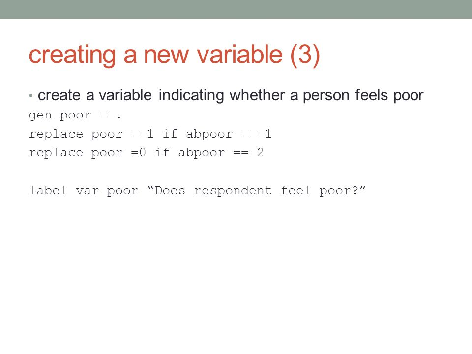 creating a new variable (3) create a variable indicating whether a person feels poor gen poor =.