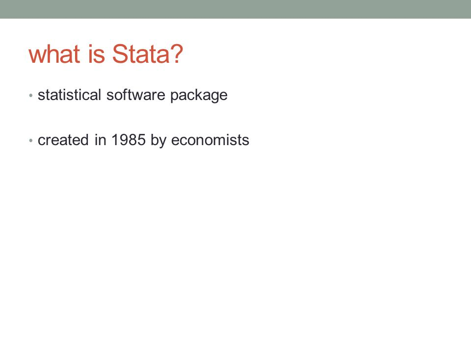 what is Stata? statistical software package created in 1985 by economists