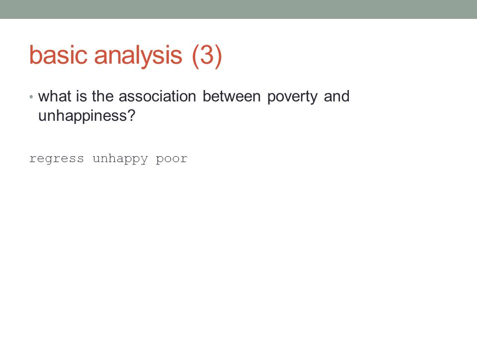 basic analysis (3) what is the association between poverty and unhappiness? regress unhappy poor