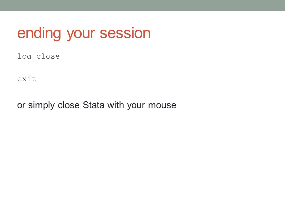 ending your session log close exit or simply close Stata with your mouse