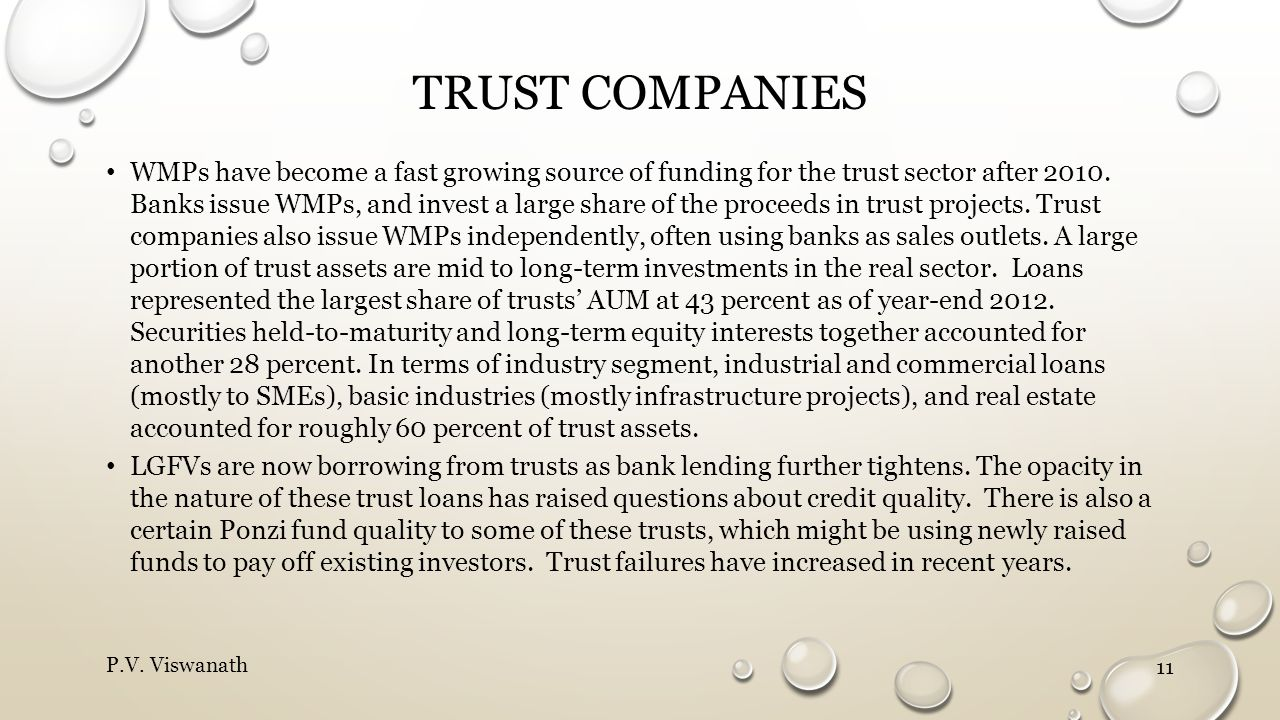 TRUST COMPANIES WMPs have become a fast growing source of funding for the trust sector after 2010. Banks issue WMPs, and invest a large share of the p