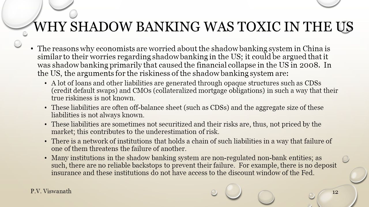 WHY SHADOW BANKING WAS TOXIC IN THE US The reasons why economists are worried about the shadow banking system in China is similar to their worries reg